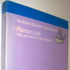 Libros de segunda mano: RAMON LLULL - VIDA, PENSAMENT I OBRA LITERARIA - ANTHONY BONNER Y LOLA BADIA - EN CATALAN *. Lote 136399530