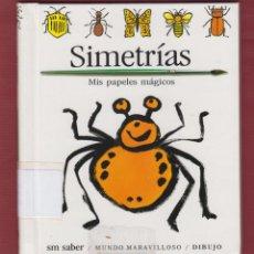 Libros de segunda mano: SIMETRÍAS, MIS PAPELES MÁGICOS, EDIT: SM SABER. MUNDO MARAVILLOSO, DIBUJO. LE2674. Lote 136443926