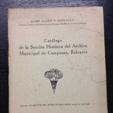 Libros de segunda mano: CATALOGO DE LA SECCION HISTORICA DEL ARCHIVO MUNICIPAL DE CAMPANET, LLADO Y FERRAGUT, J., 1946. Lote 136451058