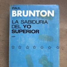 Libros de segunda mano: LA SABIDURÍA DEL YO SUPERIOR. PAUL BRUNTON. EDITORIAL KIER 1973.. Lote 136456242