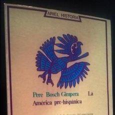 Libros de segunda mano: LA AMERICA PRE-HISPANICA. PERE BOSCH GIMPERA. ARIEL HISTORIA 1975. ILUSTRADO.. Lote 136496418
