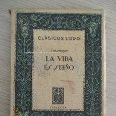 Libros de segunda mano: CLÁSICOS EBRO. CALDERÓN. LA VIDA ES SUEÑO. ZARAGOZA. RAFAEL GASTON. 1947. Lote 136500538