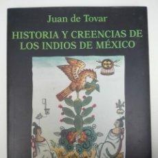 Libros de segunda mano: HISTORIA Y CREENCIAS DE LOS INDIOS DE MÉXICO - JUAN DE TOVAR MIRAGUANO EDICIONES. Lote 136556010