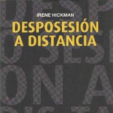 Libros de segunda mano: IRENE HICKMAN-DESPOSESIÓN A DISTANCIA.INDIGO.2007.. Lote 136630630