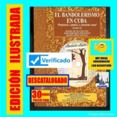 Libros de segunda mano: EL BANDOLERISMO EN CUBA PRESENCIA CANARIA Y PROTESTA RURAL TOMO II - BANDOLEROS BANDIDAJE FORAJIDOS. Lote 136655010