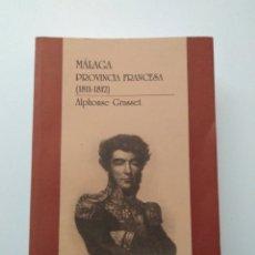 Libros de segunda mano: ALPHONSE GRASSET - MÁLAGA PROVINCIA FRANCESA (1811-1812). Lote 136679988