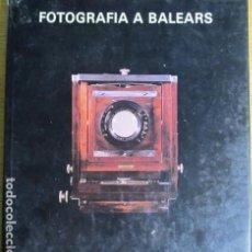 Libros de segunda mano: FOTOGRAFIA A BALEARS. MARIA JOSEP MULET I VICENÇ MATAS. SA NOSTRA. Lote 136705058