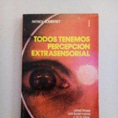 Libros de segunda mano: TODOS TENEMOS PERCEPCION EXTRASENSORIAL PATRICK SOMERSET. Lote 136714700