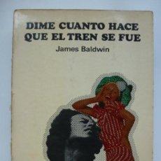 Libros de segunda mano: DIME CUANTO HACE QUE EL TREN SE FUE. JAMES BALDWIN. EDITORIAL LUMEN. PRIMERA EDICIÓN 1974. Lote 136861738
