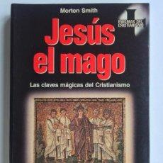 Libros de segunda mano: JESÚS EL MAGO - MORTON SMITH - MERTINEZ RICO. Lote 136941718