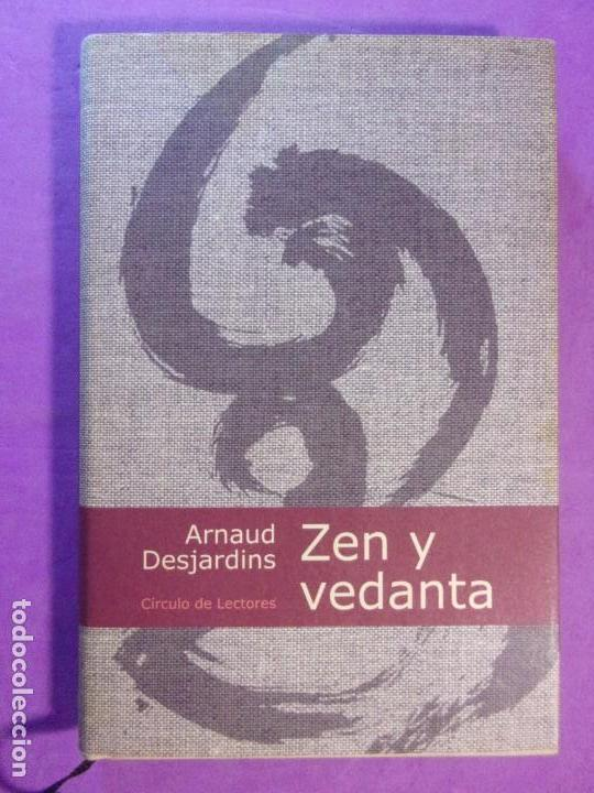 ZEN Y VEDANTA / ARNAUD DESJARDINS / 2000. CÍRCULO DE LECTORES (Libros de Segunda Mano - Pensamiento - Otros)