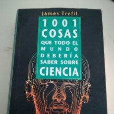 Libros de segunda mano: JAMES TREFIL 1001 COSAS QUE TODO EL MUNDO DEBERÍA SABER SOBRE CIENCIA. Lote 137105604