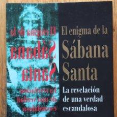 Libros de segunda mano: EL ENIGMA DE LA SABANA SANTA, LA REVELACION DE UNA VERDAD ESCANDALOSA, . Lote 137121654