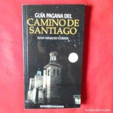 Libros de segunda mano: GUIA PAGANA DEL CAMINO DE SANTIAGO. JUAN IGNACIO CUESTA. EDIT ESPEJO DE TINTA 2007. Lote 137129470