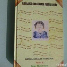 Libros de segunda mano: AJOBLANCO CON GRANADA PARA EL SULTAN RAFAEL CANALES HERRADOR RECETAS Y HISTORIAS ALCAUDETE. Lote 137142462