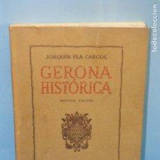 Libros de segunda mano: GERONA HISTORICA .- PLA CARGOL JOAQUIN. Lote 137185738