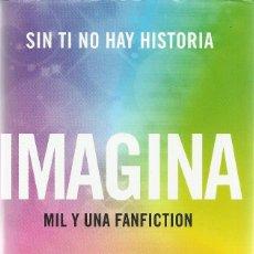 Libros de segunda mano: ANNA TODD-IMAGINA.MIL Y UNA FANFICTION.PLANETA.2017.. Lote 137208010