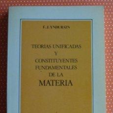 Livros em segunda mão: TEORÍAS UNIFICADAS Y CONSTITUYENTES FUNDAMENTALES DE LA MATERIA. F. J. YNDURÁIN. 1988.. Lote 137271810