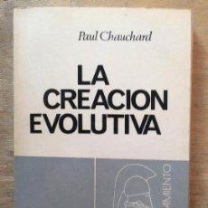 Libros de segunda mano: LA CREACIÓN EVOLUTIVA. PAUL CHAUCHARD.. Lote 222270727