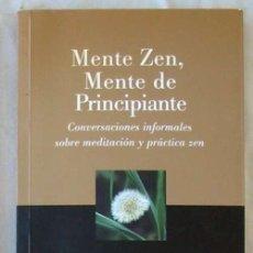 Libros de segunda mano: MENTE ZEN, MENTE DE PRINCIPIANTE - CONVERSACIONES INFORMALES SOBRE MEDITACIÓN Y PRÁCTICA ZEN - VER. Lote 137304346