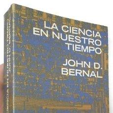 Libros de segunda mano: LA CIENCIA EN NUESTRO TIEMPO - JOHN D. BERNAL. Lote 137315550