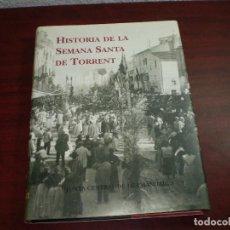 Libros de segunda mano: HISTORIA DE LA SEMANA SANTA DE TORRENT- 1996 MUY ILUSTRADO -VER FOTOS DETALLES. Lote 137317022