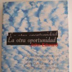 Libros de segunda mano: LA OTRA OPORTUNIDAD. UNA NUEVA MANERA DE REENCONTRARSE CON LOS SERES QUERIDOS.. - EDWARD, J.. Lote 137409806
