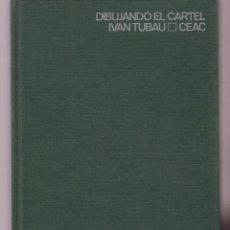 Libros de segunda mano: DIBUJANDO EL CARTEL CEAC IVAN TUBAU 136 PAGINAS BARCELONA AÑO 1968 LE2692. Lote 137485870