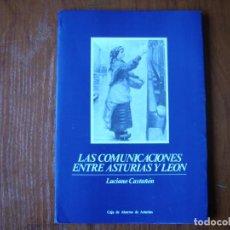 Libros de segunda mano: LIBRO LAS COMUNICACIONES ENTRE ASTURIAS Y LEON LUCIANO CASTAÑÓN. Lote 137638026