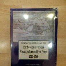 Libros de segunda mano: SERRANO, J. MANUEL. FORTIFICACIONES Y TROPAS. EL GASTO MILITAR EN TIERRA FIRME, 1700-1788. 2004.. Lote 137660698