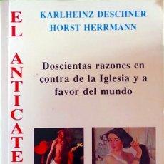 Libros de segunda mano: EL ANTICATECISMO: DOSCIENTAS RAZONES EN CONTRA DE LA IGLESIA Y A FAVOR DEL MUNDO - KARLHEINZ DESCHNE. Lote 137765926
