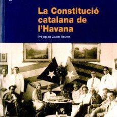 Libros de segunda mano: FERRAN OLIVA : LA CONSTITUCIO CATALANA DE L' HAVANA (PAGÉS, LLEIDA, 2005). Lote 137872230