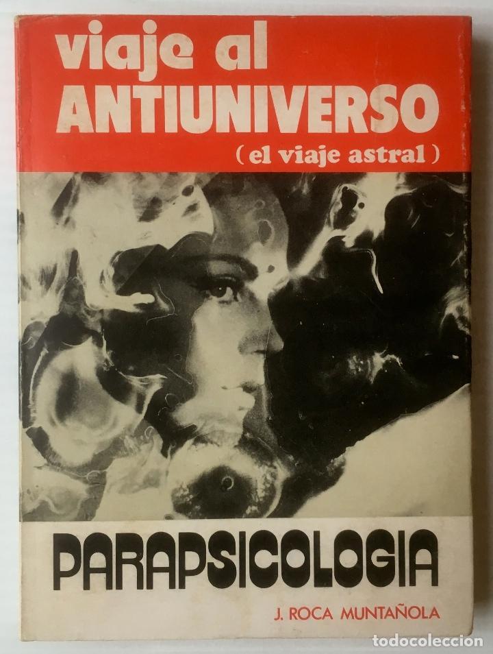 Libros de segunda mano: J. ROCA MUNTAÑOLA. VIAJE AL ANTIUNIVERSO. EL VIAJE ASTRAL. ED. ALAS, 1974. - Foto 2 - 145800728