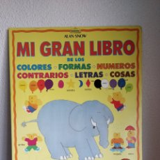 Libros de segunda mano: MI GRAN LIBRO DE LOS COLORES-FORMAS-NUMEROS-CONTRARIOS-LETRAS-COSAS. ALAN SNOW. EDITORIAL BEASCOA. Lote 137901188