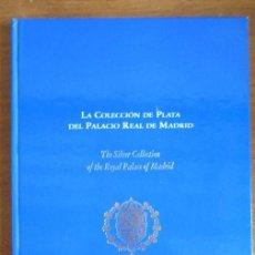 Libros de segunda mano: LA COLECCIÓN DE PLATA DEL PALACIO REAL DE MADRID THE SILVER COLLECTION OF THE ROYAL PALACE 1992. Lote 137962662