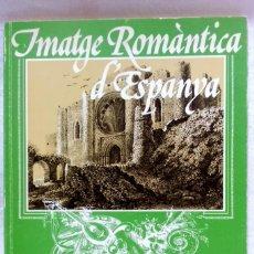 Libros de segunda mano: IMATGE ROMÀNTICA D'ESPANYA. CENTRE CULTURAL CAIXA DE PENSIONS. 1982.. Lote 137976490
