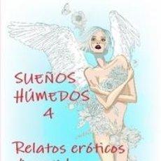 Libros de segunda mano: SUEÑOS HUMEDOS 4 RELATOS ERÓTICOS DIVERTIDOS, CALENTITOS Y ALGO CHAMUSCADITOS. Lote 138246082