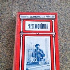 Libros de segunda mano: BIBLIOTECA DEL ELECTRICISTA PRACTICO -- ELECTROQUIMICA -- GALLACH EDITORES --. Lote 138252122