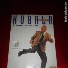 Libros de segunda mano: LIBRO-KUBALA-EL FÚTBOL ES MI VIDA-MUNDO DEPORTIVO-1993-VER FOTOS. Lote 138276546