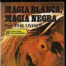Libros de segunda mano: MAGIA BLANCA MAGIA NEGRA. EMIL LIVESON. Lote 138583598