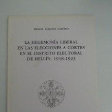 Livres d'occasion: LA HEGEMONÍA LIBERAL DE LAS ELECCIONES A CORTES EN EL DISTRITO ELECTORAL DE HELLIN 1918 1923. Lote 138698030
