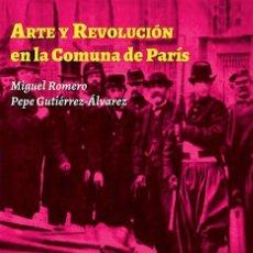 Libros de segunda mano: ARTE Y REVOLUCIÓN EN LA COMUNA DE PARÍS - ROMERO BAEZA, MIGUEL; GUTIÉRREZ ÁLVAREZ, PEPE. Lote 122500156