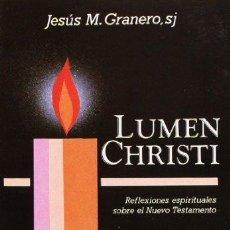 Libros de segunda mano: LUMEN CHRISTI. REFLEXIONES ESPIRITUALES SOBRE EL NUEVO TESTAMENTO - GRANERO, JESÚS MARÍA. Lote 76094602