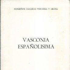 Libros de segunda mano: VASCONIA ESPAÑOLISIMA ZACARIAS VIZCARRA Y ARANA PUBLICACIONES ESPAÑOLAS 1971 EUSKADI PAIS VASCO. Lote 138723530