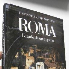 Libros de segunda mano: ROMA. LEGADO DE UN IMPERIO - TIM CORNELL, JOHN MATTHEWS. Lote 138799918