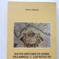 Libros de segunda mano: DATOS HISTÓRICOS SOBRE VILLARREAL Y LOS REYES DE VALENCIA DIEGO PERONA 1993 UNICO COLECCION. Lote 138809918