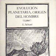 Libros de segunda mano: LA EVOLUCIÓN PLANETARIA Y EL ORIGEN DEL HOMBRE - SCHURÉ, EDOUARD. Lote 44780345