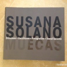Libros de segunda mano: SUSANA SOLANO. MUECAS (DIBUIXOS / ESCULTURES / FOTOGRAFIES / INSTAL.LACIONS) MACBA. Lote 138946172