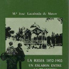 Libros de segunda mano: LACALZADA DE MATEO, MARÍA JOSÉ: LA RIOJA 1852-1902: UN ESLABÓN ENTRE LA TRADICIÓN Y EL PROGRESO.. Lote 138961546