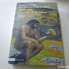 Libros de segunda mano: ATAPUERCA, PERDIDOS EN LA COLINA, DE CARBONELL Y BERMUDEZ. DESTINO, 2004. FOTOS EN COLOR-CCC 3. Lote 139098310